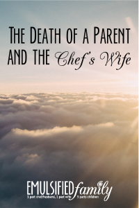The Death of a Parent and the Chef's Wife