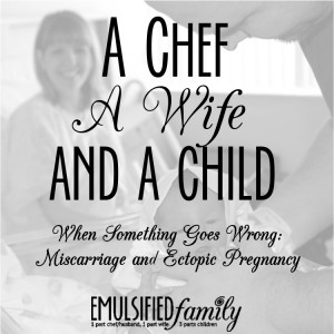 A chef a wife and a child - miscarriage and ectopic pregnancy
