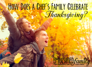 How does a chef's family celebrate Thanksgiving