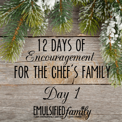 Day 1: Twelve Days of Encouragement for the Chef's Family