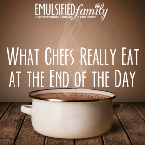 what chefs really eat at the end of the day