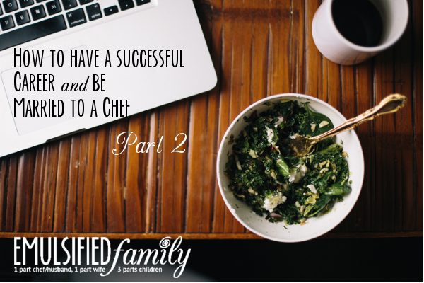 How to have a successful career and be married to a chef part 2