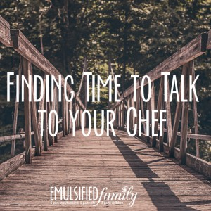 finding time to talk to your chef