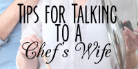 Tips for talking to a chef's wife