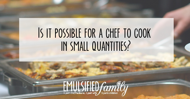 Is it Possible for a Chef to Cook in Small Quantities