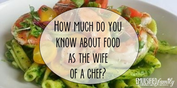 How Much Do You Know About Food as the Wife or Significant Other of a Chef?