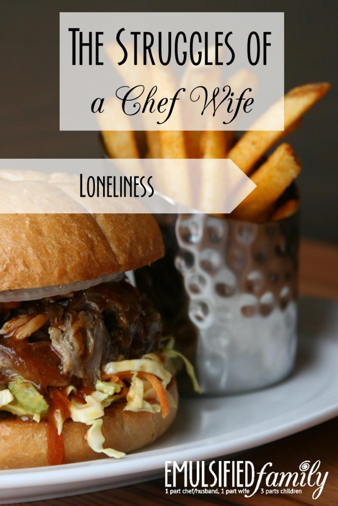 The Struggles of a Chef Wife - loneliness