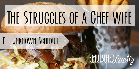 The Struggles of a Chef Wife – The Unknown Schedule