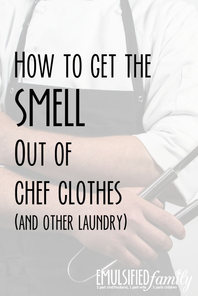 How to get the smell out of chef clothes