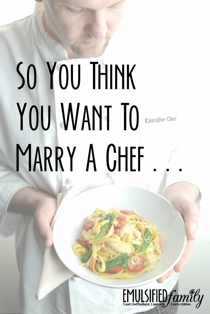 So you think you want to marry a chef
