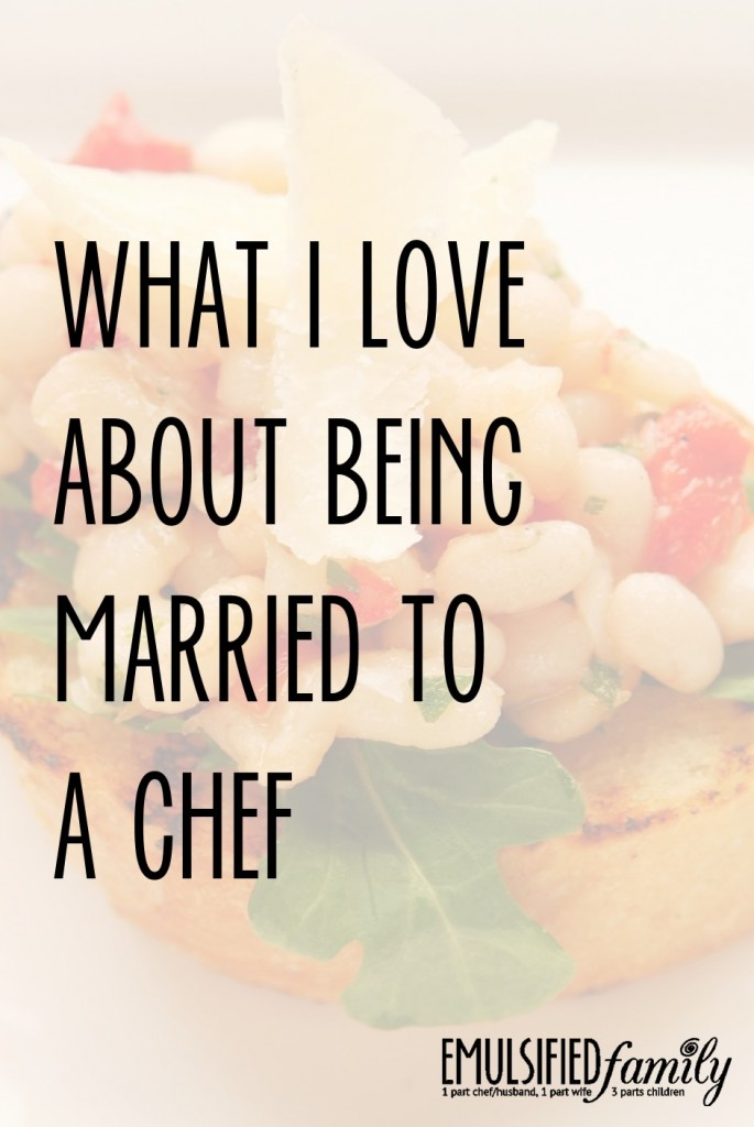 What I love about being married to a chef