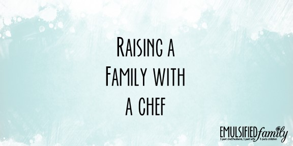 Raising a family with a chef