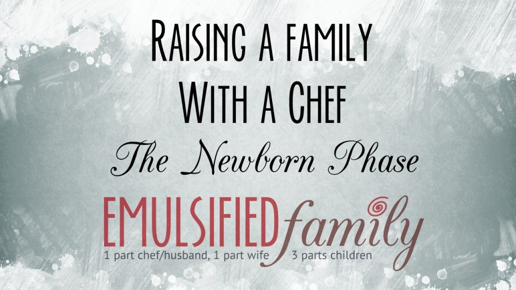raising a family with a chef - the newborn phase