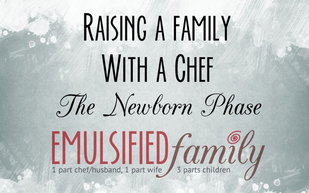 Raising a Family with a Chef – The Infant Phase