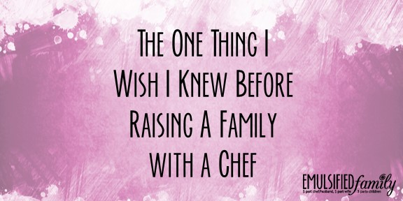 The One Thing I Wish I Knew Before Raising a Family with a Chef