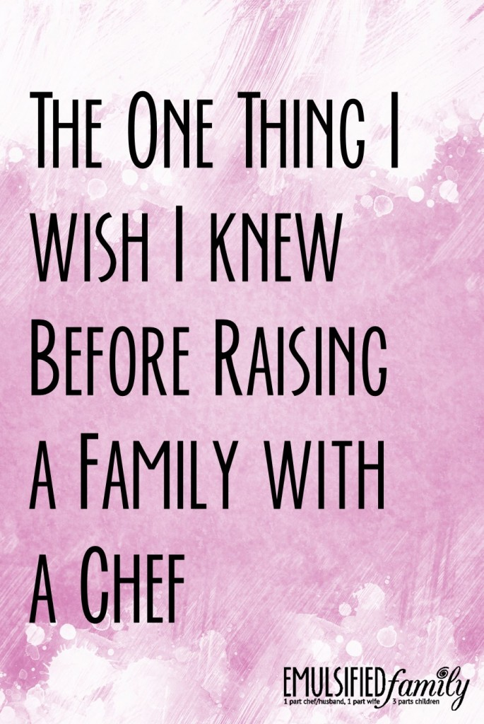The one thing I wish I had known before raising a family with a chef