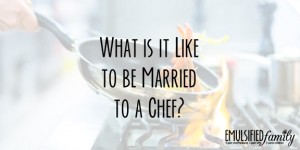What is it like to be married to a chef