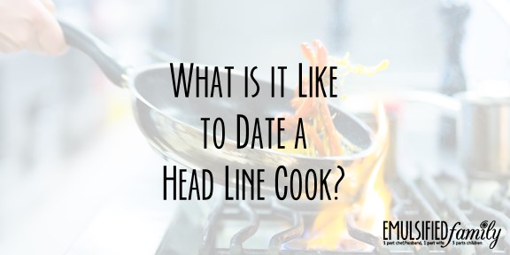What is it Like to Date a Head Line Cook (and Culinary Student)?