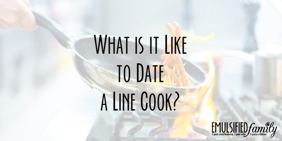 What is it Like to Date a Line Cook?