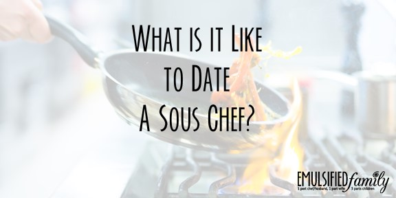 What is it like to Date a Sous Chef?