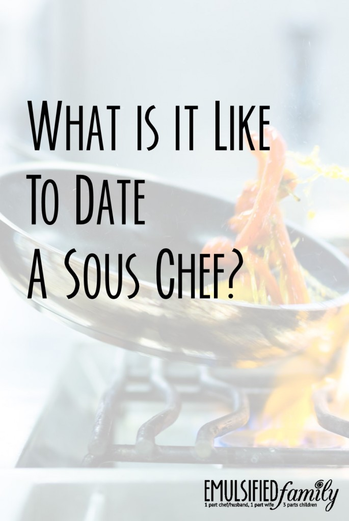 What is it like to date a sous chef