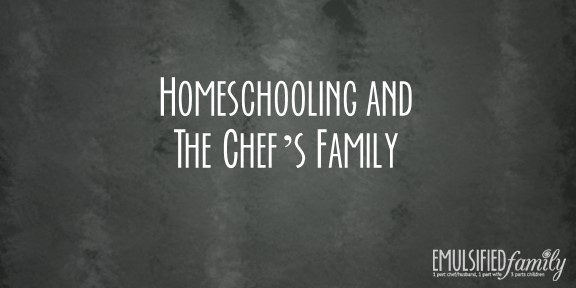 Homeschooling and the Chef's Family