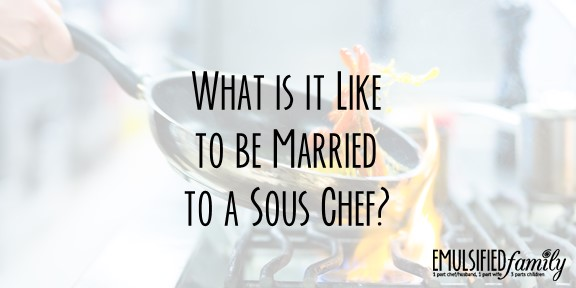 What is it Like to be Married to a Sous Chef?