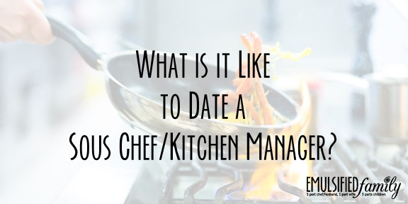 What is it Like to date a Sous Chef/Kitchen Manager? - Emulsified ...