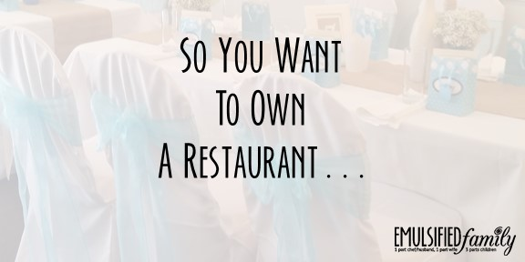 So You Want to Own a Restaurant . . .