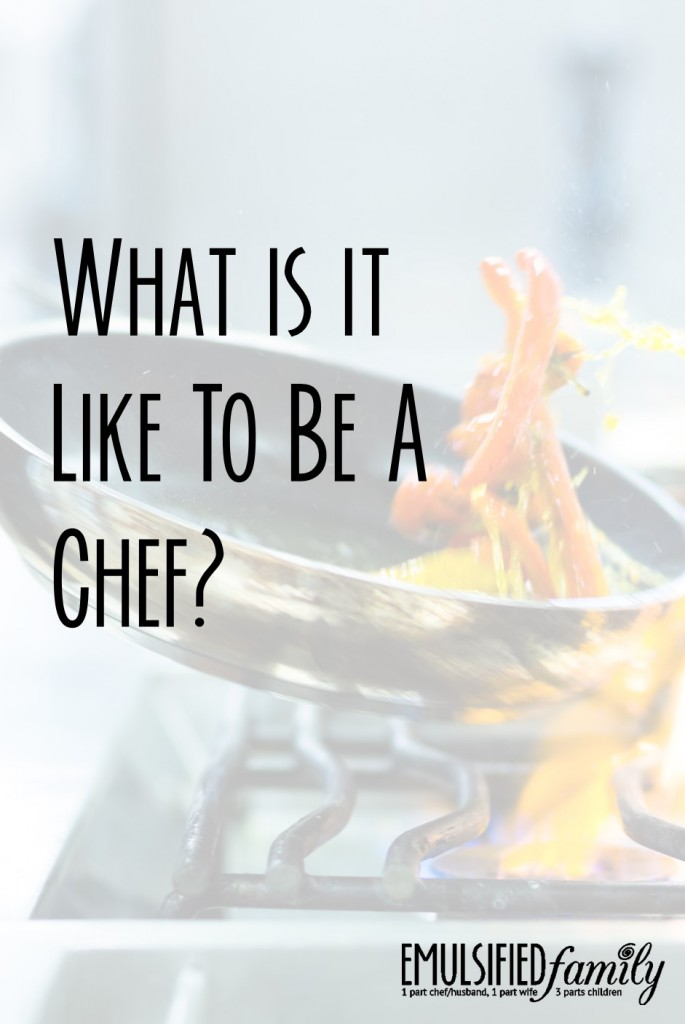 What is it like to be a chef?
