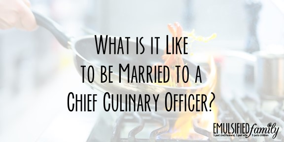 What is it Like to be Married to a Chief Culinary Officer?