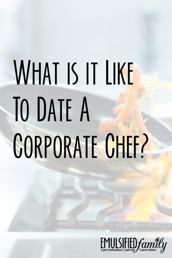 What is it like to date a corporate chef