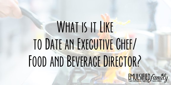What is it Like to Date an Executive Chef/Food and Beverage Director?