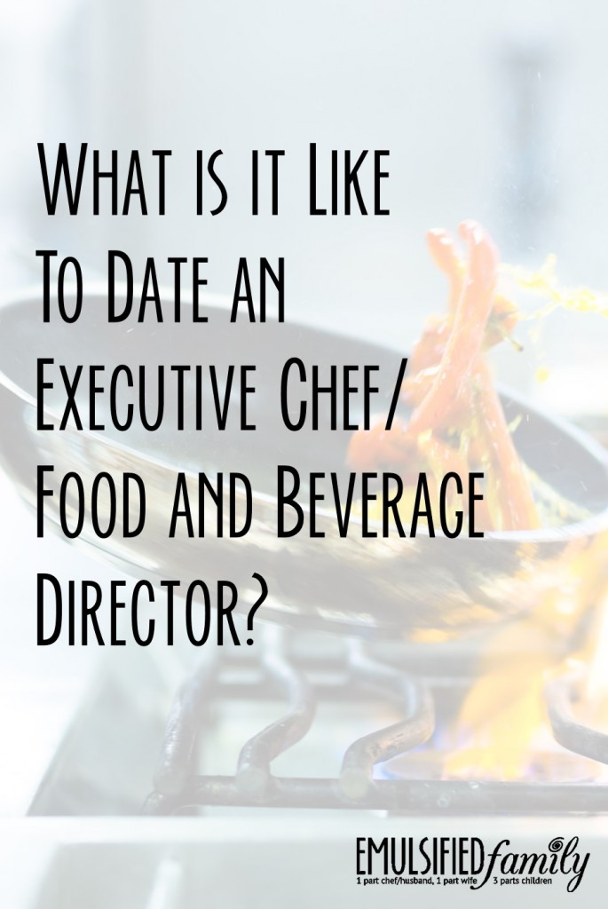 What is it like to date an executive chef-food and beverage director