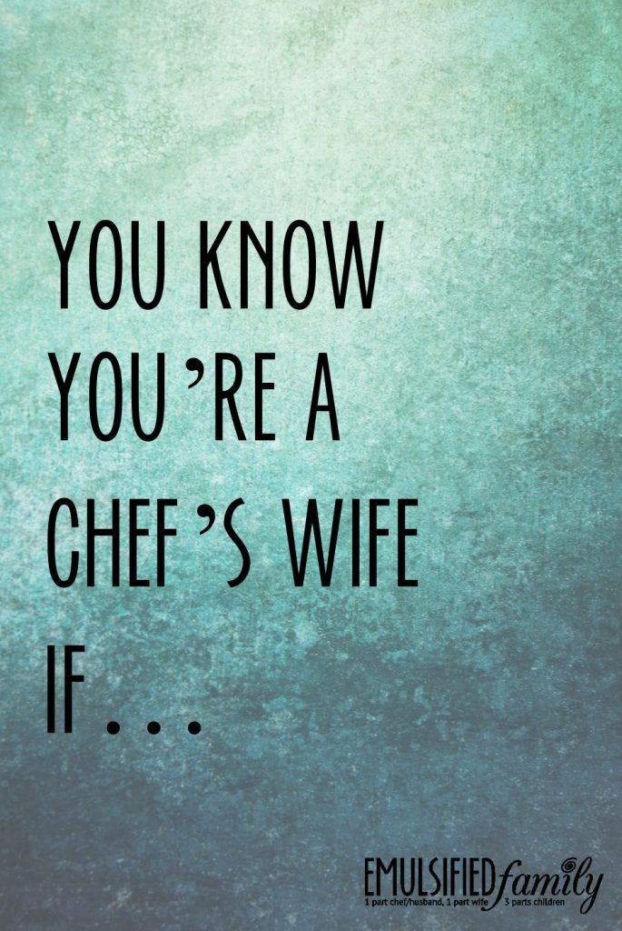 You know you're a chef's wife if