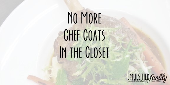 No More Chef Coats in the Closet