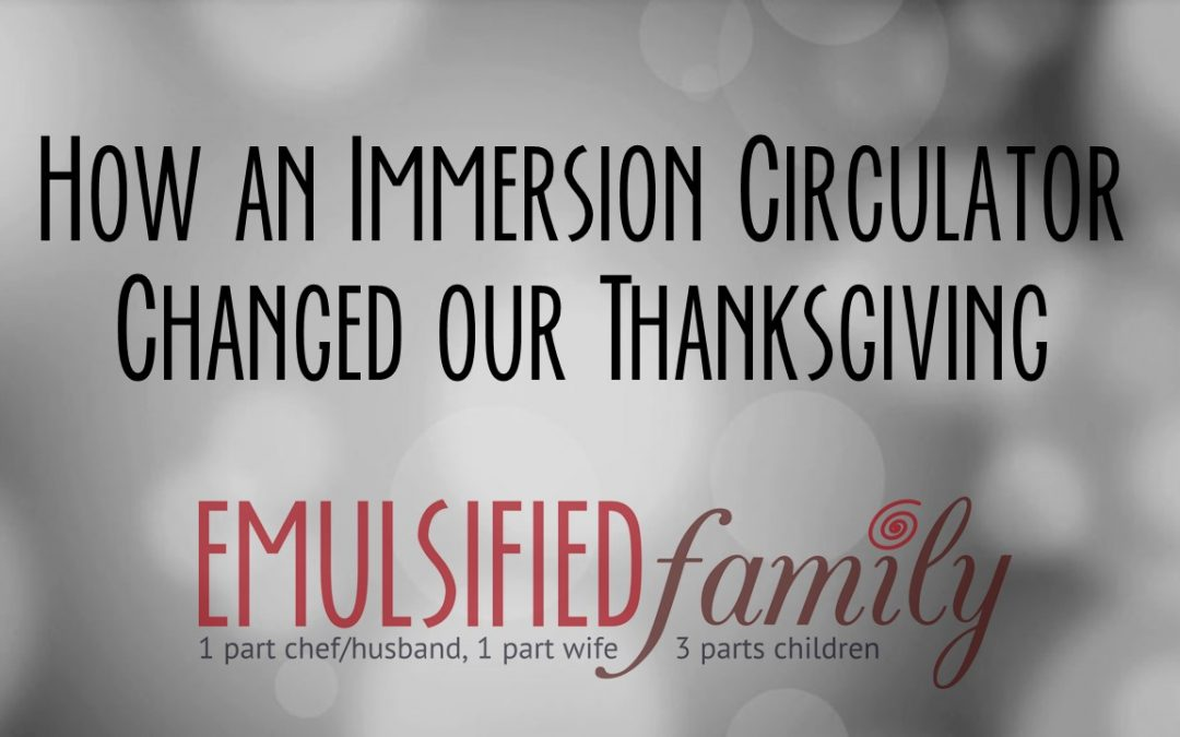 How an Immersion Circulator Changed our Thanksgiving