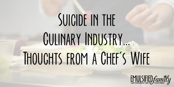 Suicide in the Culinary Industry…Thoughts from a Chef's Wife
